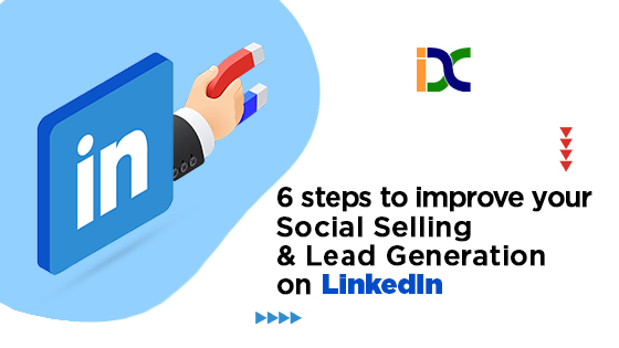 6 Steps to Improve Your Social Selling and Lead Generation on LinkedIn